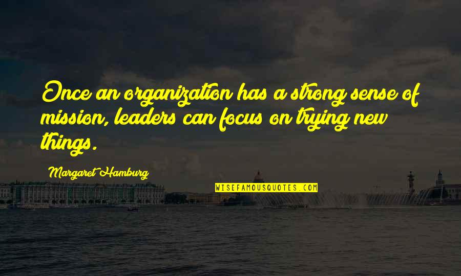 Trying New Things Quotes By Margaret Hamburg: Once an organization has a strong sense of