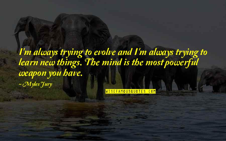 Trying New Things Quotes By Myles Jury: I'm always trying to evolve and I'm always