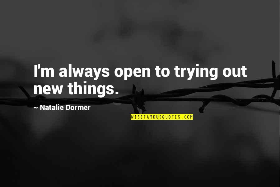 Trying New Things Quotes By Natalie Dormer: I'm always open to trying out new things.