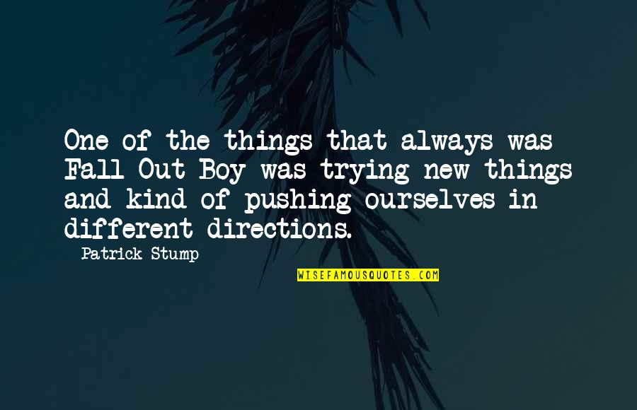Trying New Things Quotes By Patrick Stump: One of the things that always was Fall
