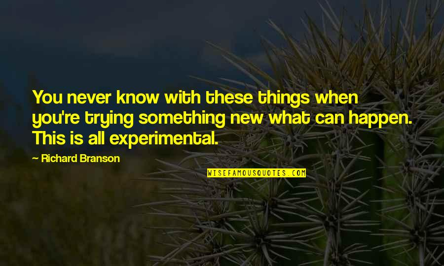 Trying New Things Quotes By Richard Branson: You never know with these things when you're