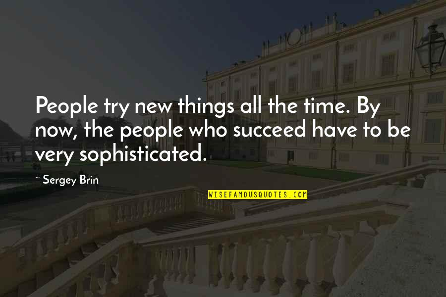 Trying New Things Quotes By Sergey Brin: People try new things all the time. By