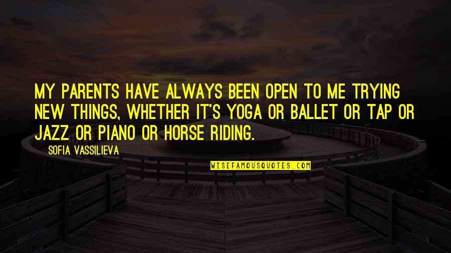 Trying New Things Quotes By Sofia Vassilieva: My parents have always been open to me