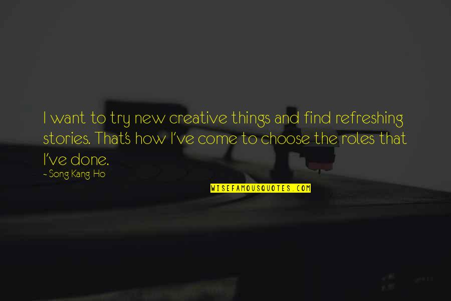 Trying New Things Quotes By Song Kang-Ho: I want to try new creative things and