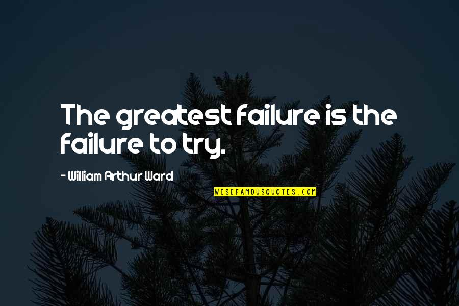 Trying New Things Quotes By William Arthur Ward: The greatest failure is the failure to try.