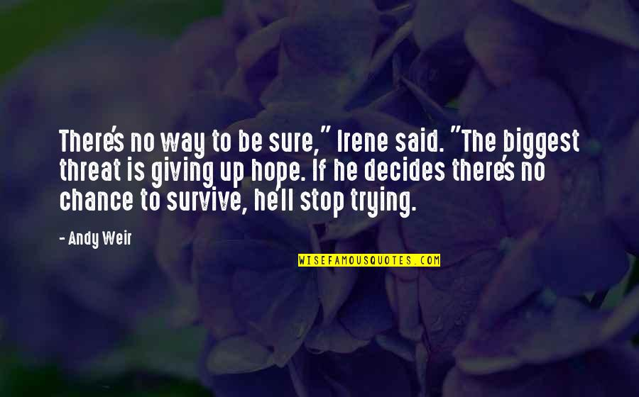 """Trying Quotes By Andy Weir: There's no way to be sure,"""" Irene said."""