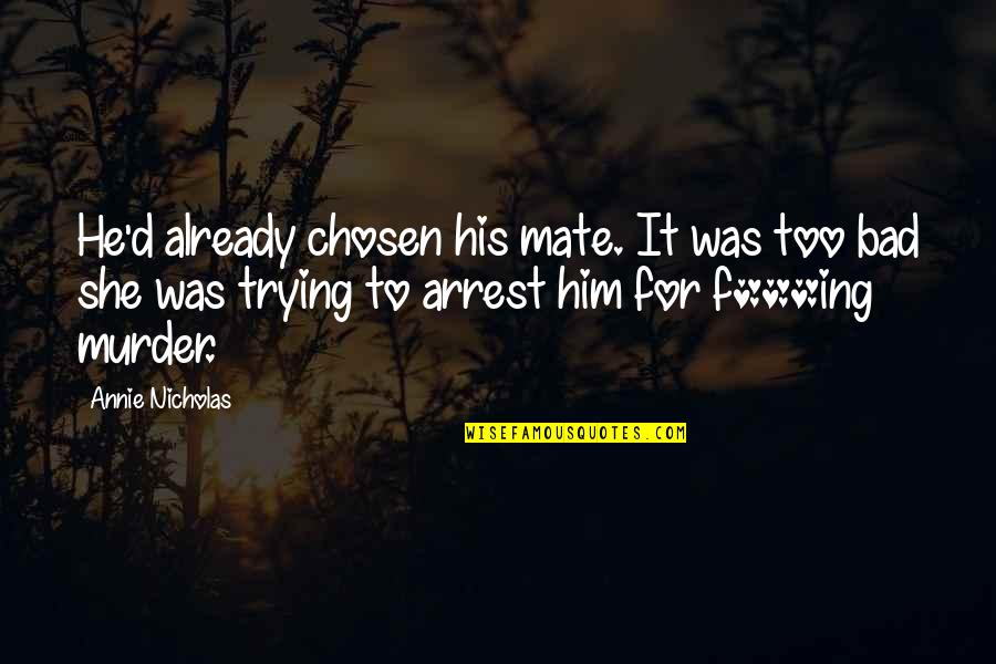 Trying Quotes By Annie Nicholas: He'd already chosen his mate. It was too