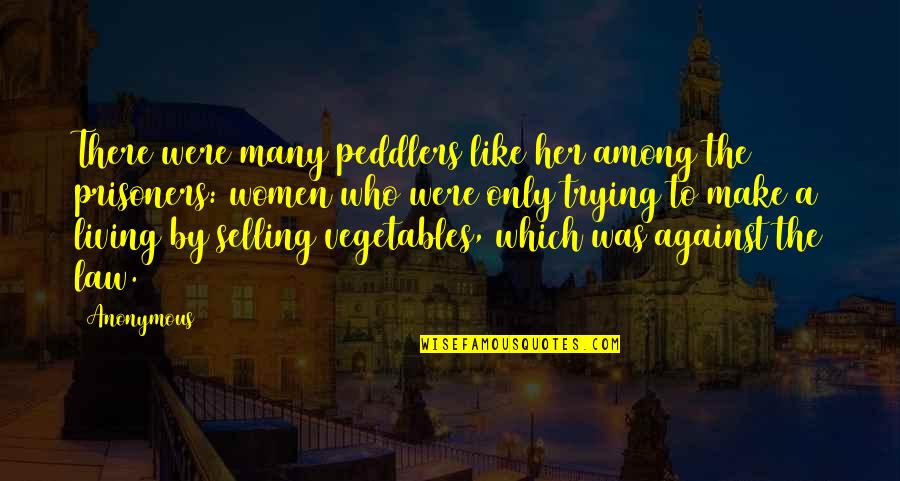 Trying Quotes By Anonymous: There were many peddlers like her among the