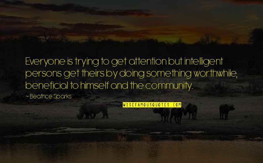 Trying Quotes By Beatrice Sparks: Everyone is trying to get attention but intelligent