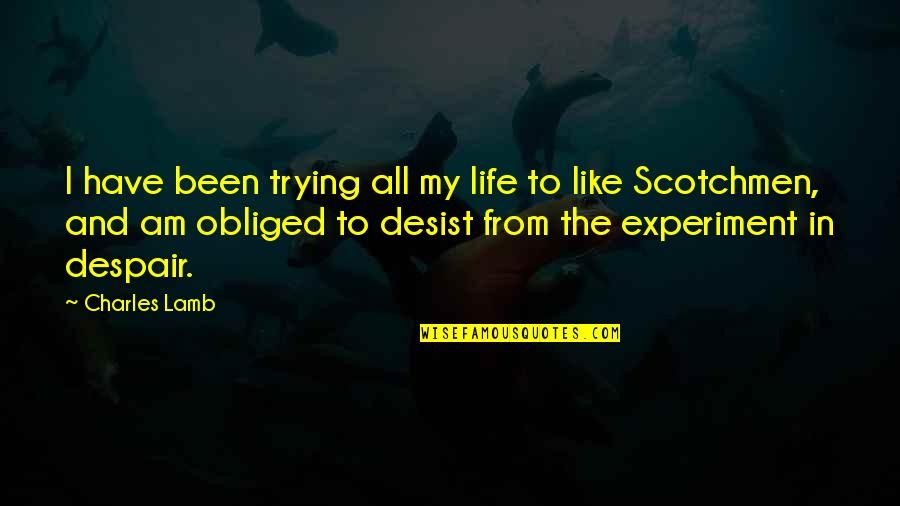 Trying Quotes By Charles Lamb: I have been trying all my life to