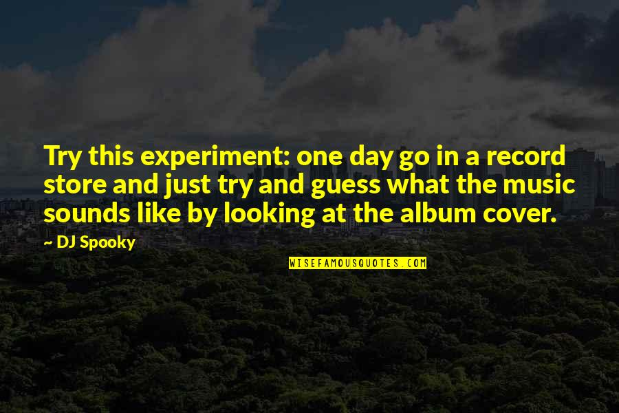 Trying Quotes By DJ Spooky: Try this experiment: one day go in a