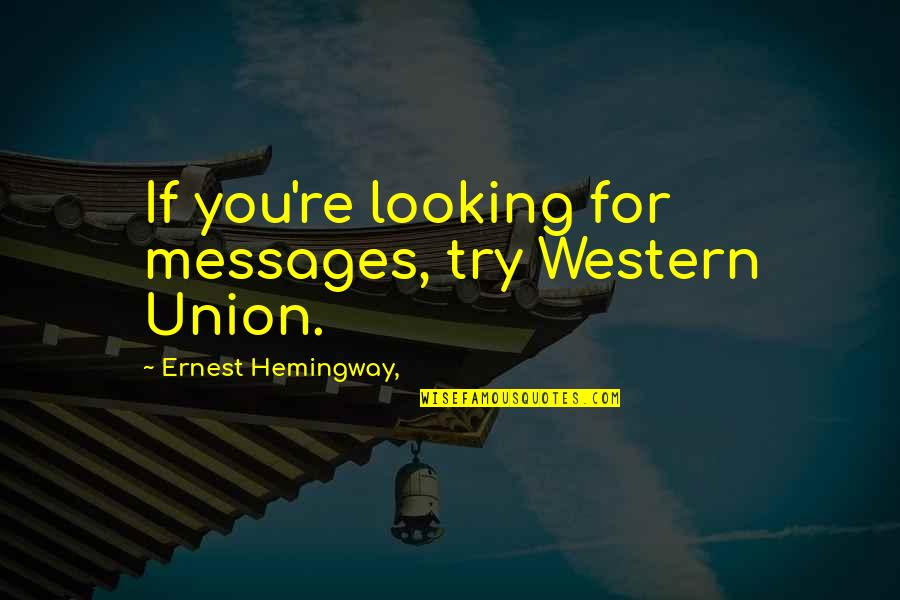 Trying Quotes By Ernest Hemingway,: If you're looking for messages, try Western Union.