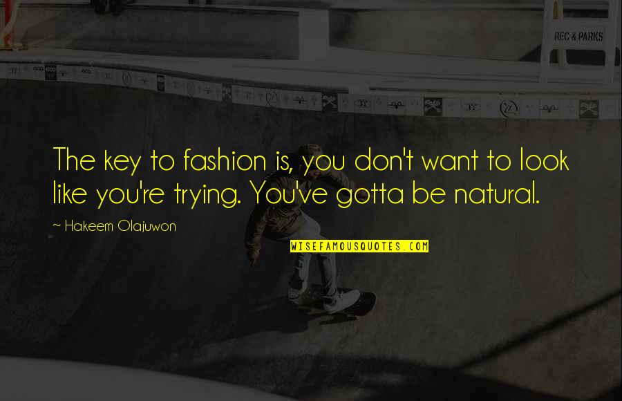 Trying Quotes By Hakeem Olajuwon: The key to fashion is, you don't want