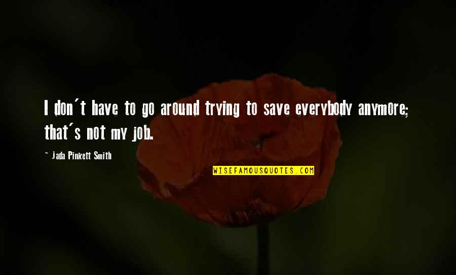Trying Quotes By Jada Pinkett Smith: I don't have to go around trying to