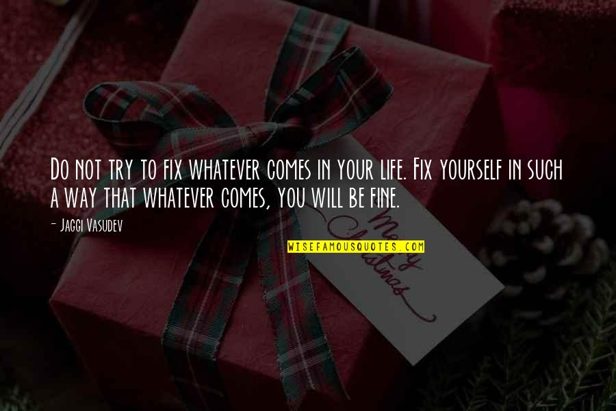 Trying Quotes By Jaggi Vasudev: Do not try to fix whatever comes in