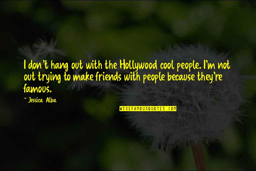 Trying Quotes By Jessica Alba: I don't hang out with the Hollywood cool