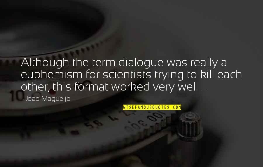 Trying Quotes By Joao Magueijo: Although the term dialogue was really a euphemism