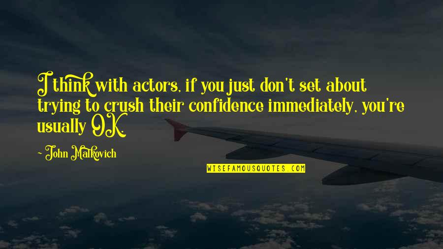 Trying Quotes By John Malkovich: I think with actors, if you just don't