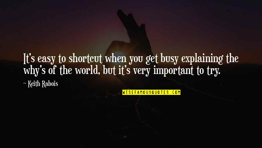 Trying Quotes By Keith Rabois: It's easy to shortcut when you get busy