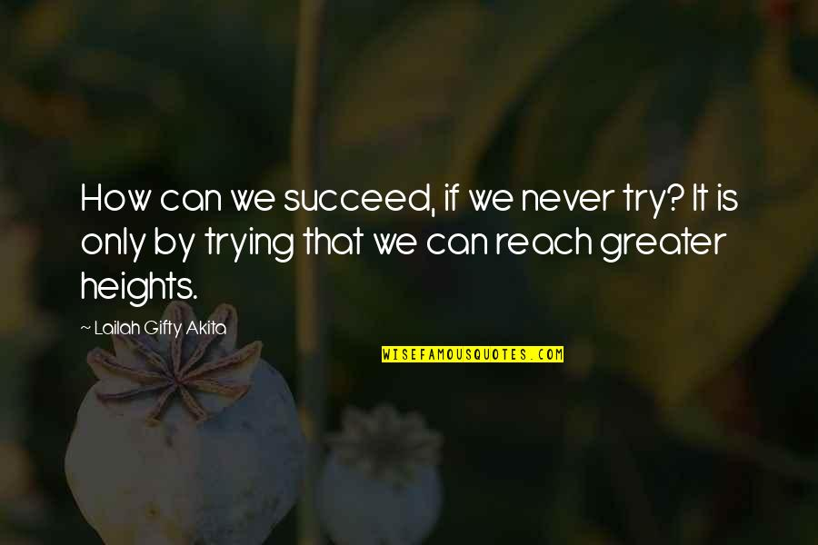 Trying Quotes By Lailah Gifty Akita: How can we succeed, if we never try?