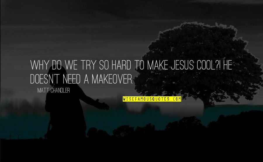 Trying Quotes By Matt Chandler: Why do we try so hard to make