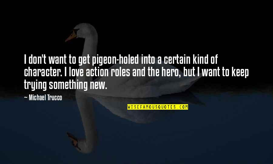 Trying Quotes By Michael Trucco: I don't want to get pigeon-holed into a