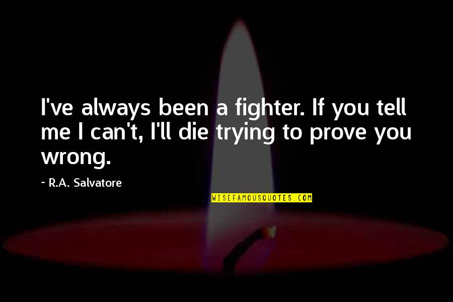 Trying Quotes By R.A. Salvatore: I've always been a fighter. If you tell