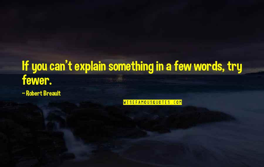 Trying Quotes By Robert Breault: If you can't explain something in a few