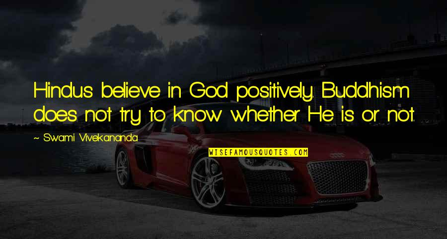 Trying Quotes By Swami Vivekananda: Hindus believe in God positively. Buddhism does not