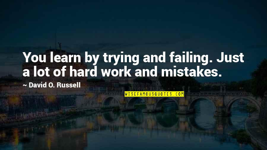 Trying So Hard And Failing Quotes By David O. Russell: You learn by trying and failing. Just a