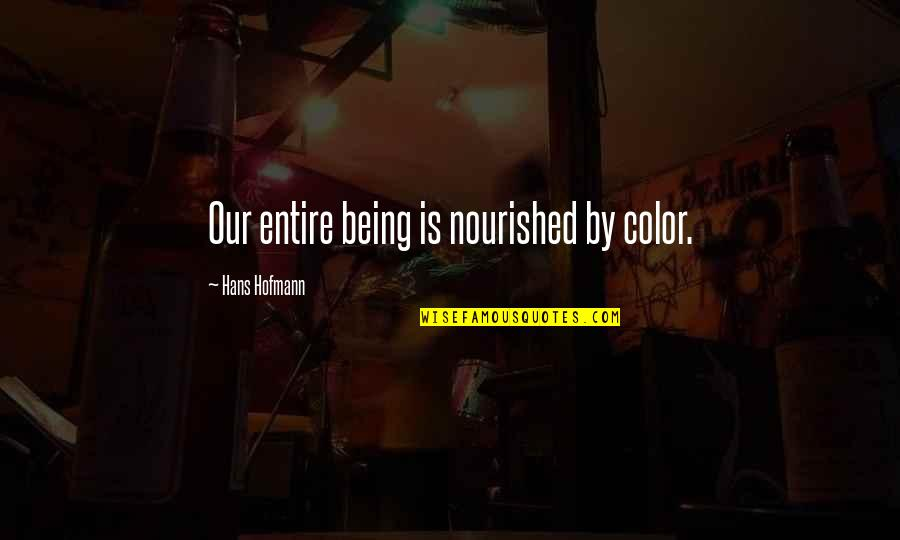 Trying So Hard And Failing Quotes By Hans Hofmann: Our entire being is nourished by color.