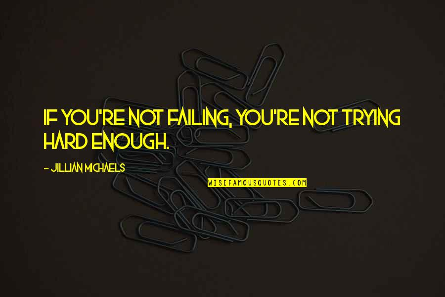 Trying So Hard And Failing Quotes By Jillian Michaels: If you're not failing, you're not trying hard