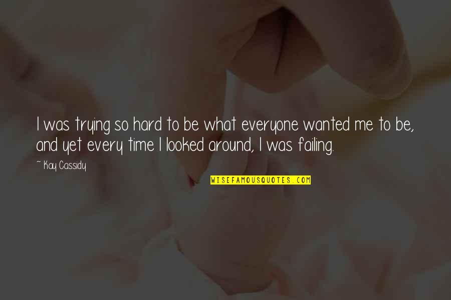 Trying So Hard And Failing Quotes By Kay Cassidy: I was trying so hard to be what