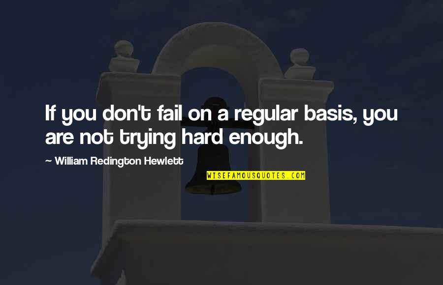 Trying So Hard And Failing Quotes By William Redington Hewlett: If you don't fail on a regular basis,