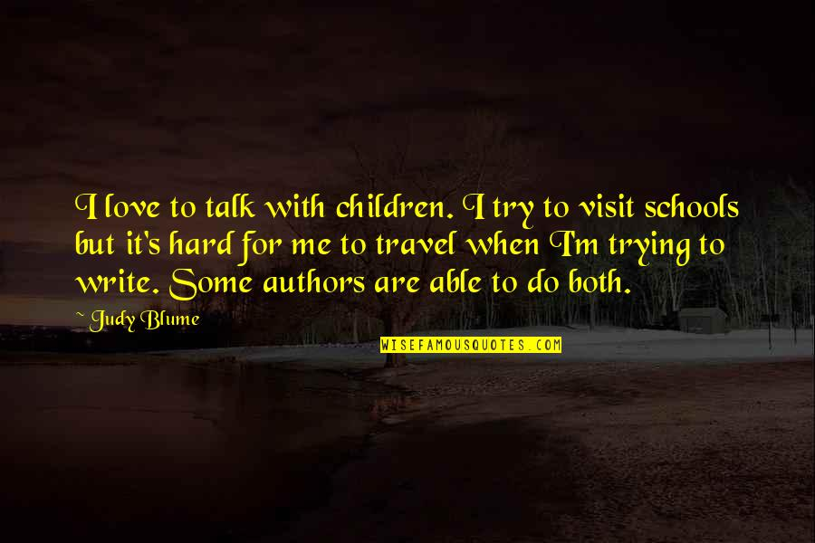 Trying So Hard Love Quotes By Judy Blume: I love to talk with children. I try