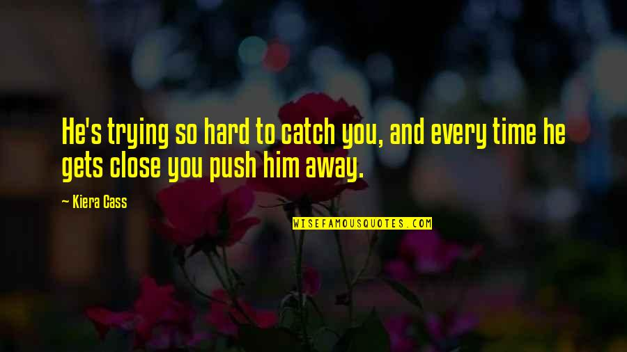 Trying So Hard Love Quotes By Kiera Cass: He's trying so hard to catch you, and