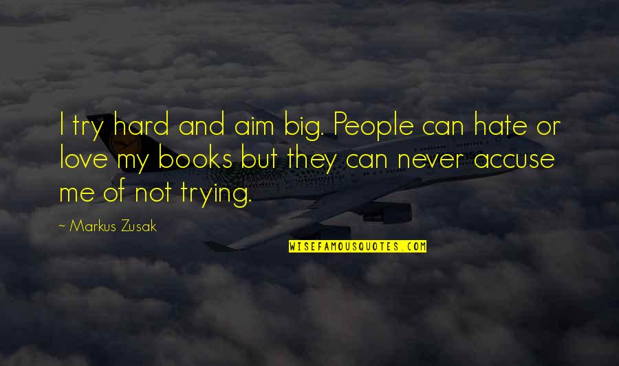 Trying So Hard Love Quotes By Markus Zusak: I try hard and aim big. People can