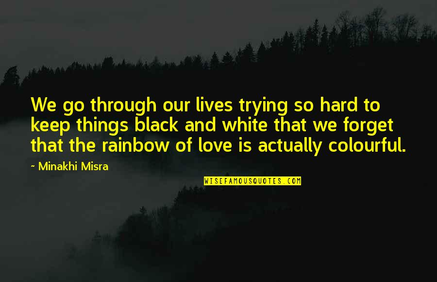 Trying So Hard Love Quotes By Minakhi Misra: We go through our lives trying so hard