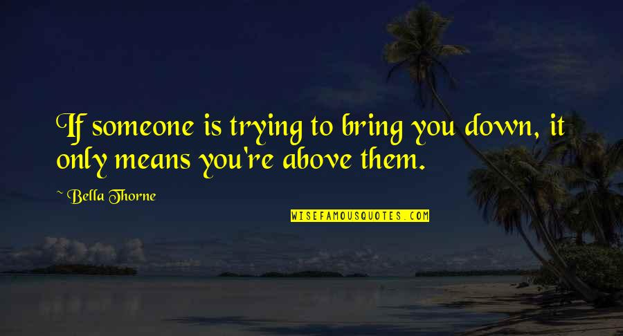 Trying To Bring Someone Down Quotes By Bella Thorne: If someone is trying to bring you down,