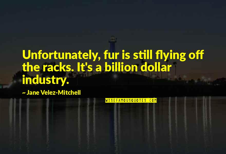 Trying To Bring Someone Down Quotes By Jane Velez-Mitchell: Unfortunately, fur is still flying off the racks.