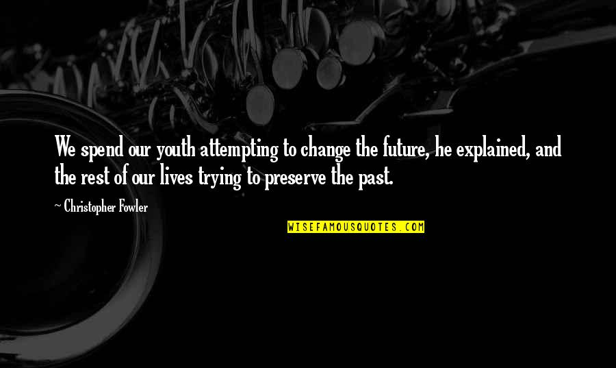 Trying To Change The Past Quotes By Christopher Fowler: We spend our youth attempting to change the