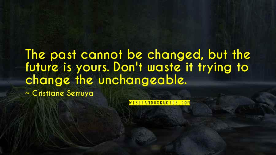 Trying To Change The Past Quotes By Cristiane Serruya: The past cannot be changed, but the future