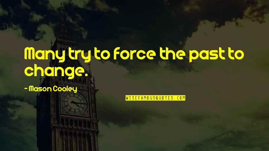 Trying To Change The Past Quotes By Mason Cooley: Many try to force the past to change.