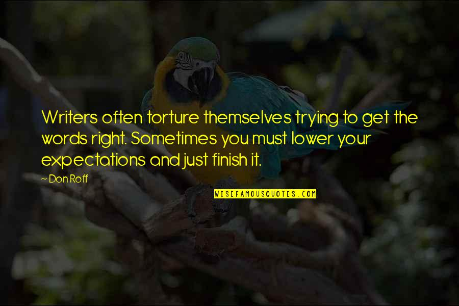 Trying To Get It Right Quotes By Don Roff: Writers often torture themselves trying to get the
