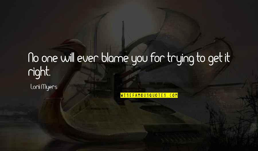 Trying To Get It Right Quotes By Lorii Myers: No one will ever blame you for trying