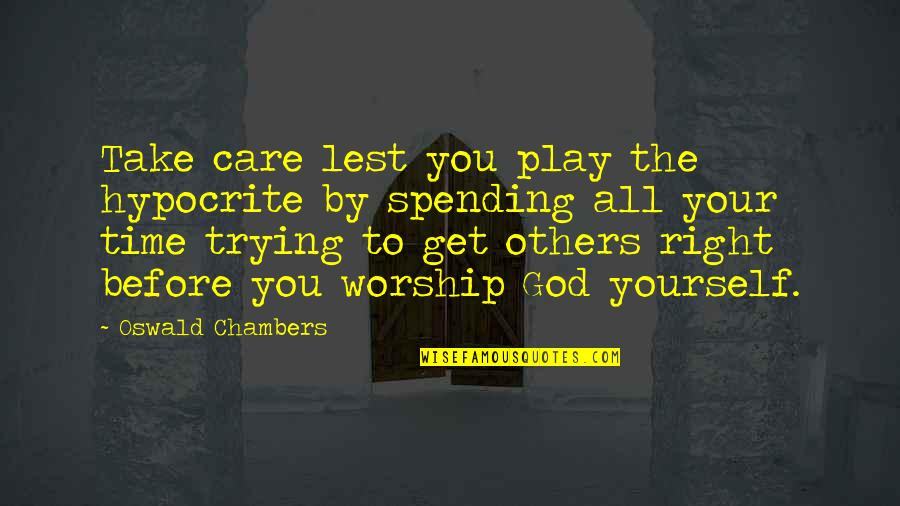 Trying To Get It Right Quotes By Oswald Chambers: Take care lest you play the hypocrite by