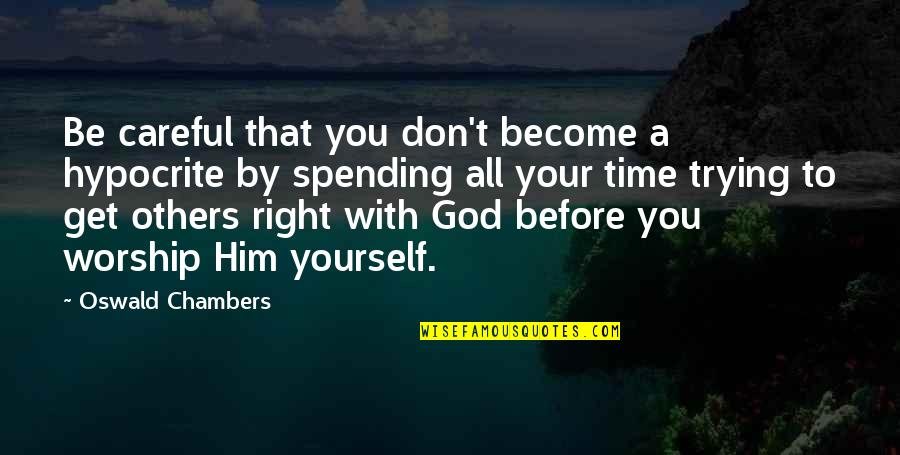 Trying To Get It Right Quotes By Oswald Chambers: Be careful that you don't become a hypocrite