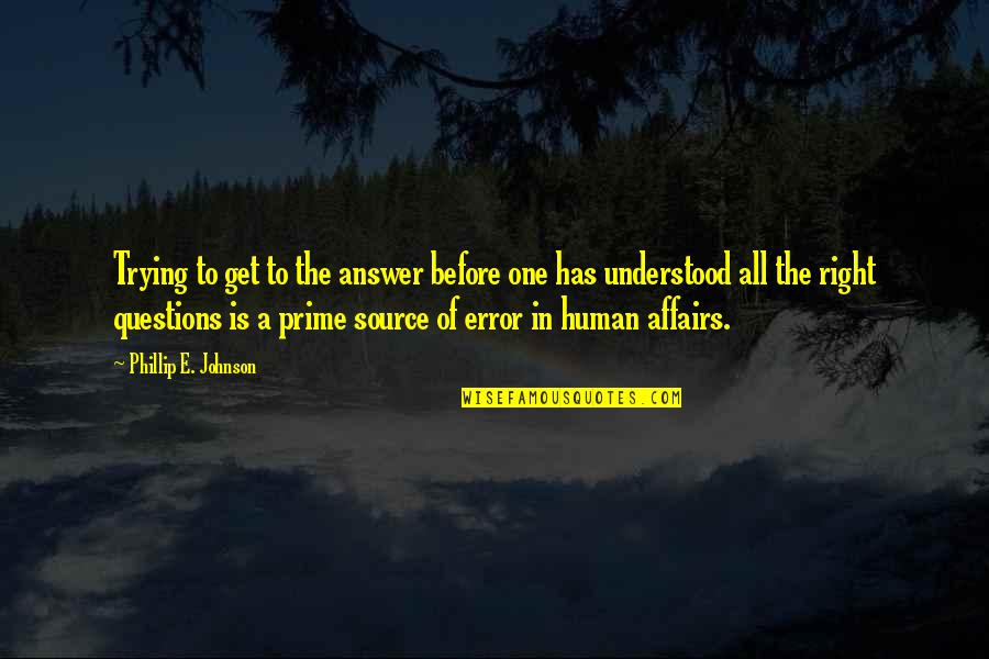Trying To Get It Right Quotes By Phillip E. Johnson: Trying to get to the answer before one