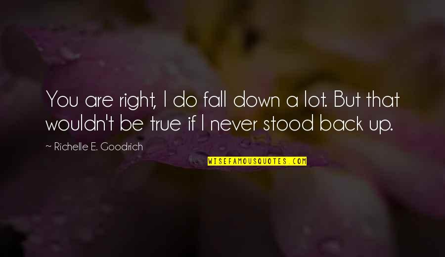 Trying To Get It Right Quotes By Richelle E. Goodrich: You are right, I do fall down a