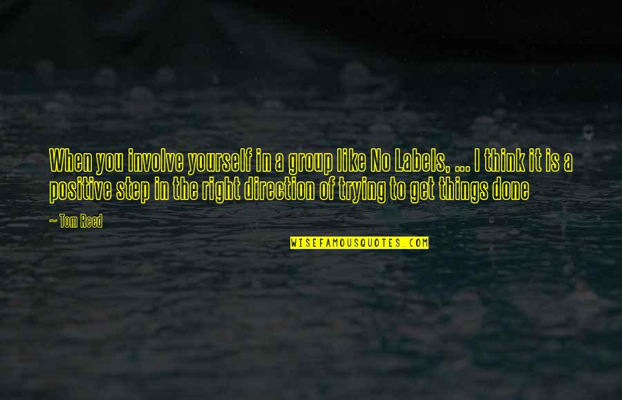 Trying To Get It Right Quotes By Tom Reed: When you involve yourself in a group like